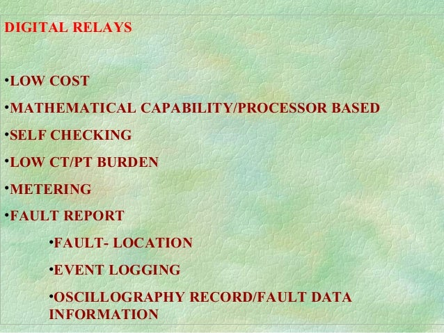 DIGITAL RELAYS •LOW COST •MATHEMATICAL CAPABILITY/PROCESSOR BASED •SELF CHECKING •LOW CT/PT BURDEN •METERING •FAULT REPORT...