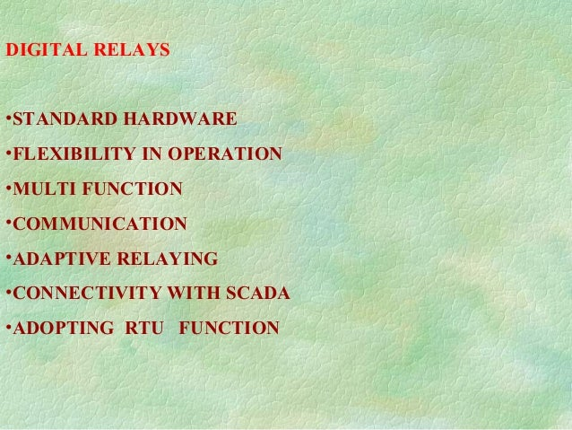 DIGITAL RELAYS •STANDARD HARDWARE •FLEXIBILITY IN OPERATION •MULTI FUNCTION •COMMUNICATION •ADAPTIVE RELAYING •CONNECTIVIT...