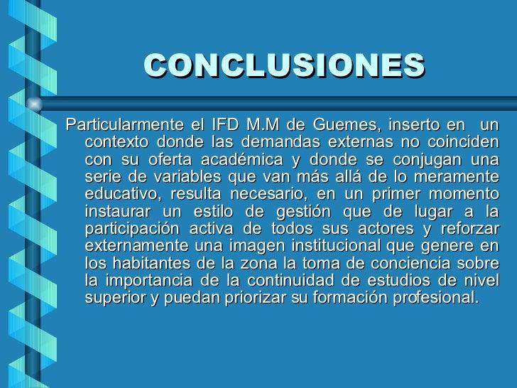 CONCLUSIONES <ul><li>Particularmente el IFD M.M de Guemes, inserto en  un contexto donde las demandas externas no coincide...