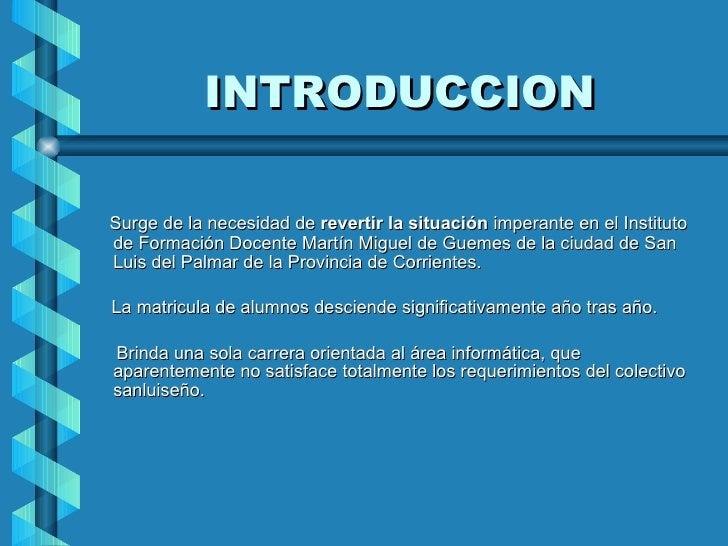 INTRODUCCION <ul><li>Surge de la necesidad de  revertir la situación  imperante en el Instituto de Formación Docente Martí...