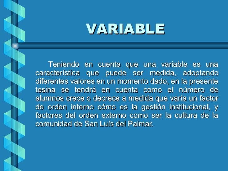 VARIABLE <ul><li>Teniendo en cuenta que una variable es una característica que puede ser medida, adoptando diferentes valo...