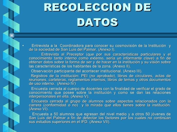 RECOLECCION DE DATOS <ul><li>Entrevista a la  Coordinadora para conocer su cosmovisión de la Institución  y de la sociedad...
