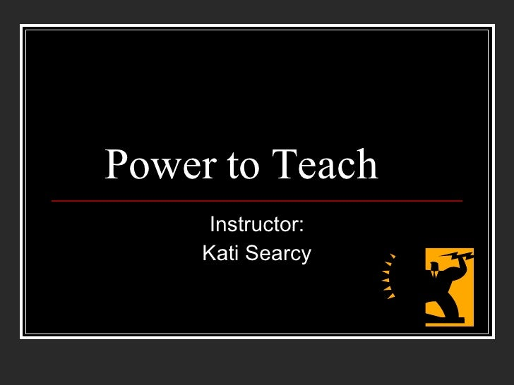 Power to Teach Instructor: Kati Searcy