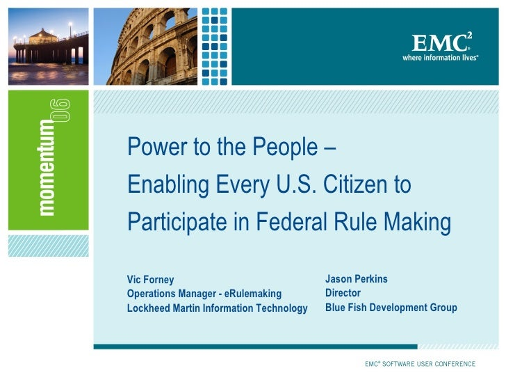 Power to the People –  Enabling Every U.S. Citizen to Participate in Federal Rule Making Vic Forney Operations Manager - e...