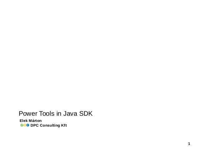 1 Power Tools in Java SDK Elek Márton DPC Consulting Kft