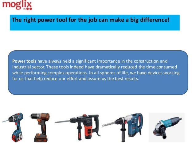 The right power tool for the job can make a big difference! Power tools have always held a significant importance in the c...