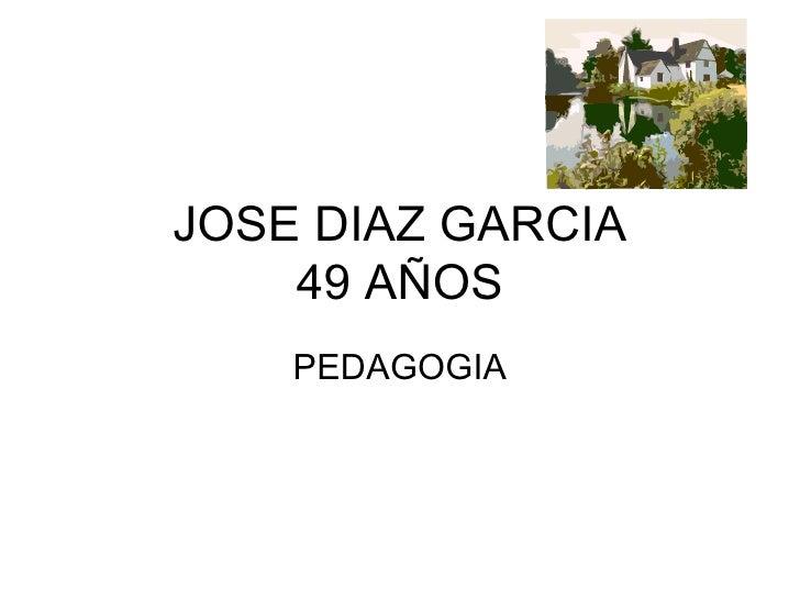 JOSE DIAZ GARCIA 49 AÑOS PEDAGOGIA