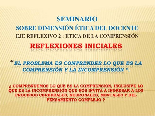 """REFLEXIONES INICIALES""""EL PROBLEMA ES COMPRENDER LO QUE ES LACOMPRENSIÓN Y LA INCOMPRENSIÓN """".¿ COMPRENDEMOS LO QUE ES LA C..."""