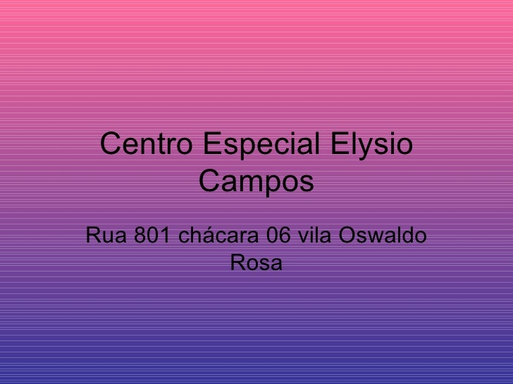 Centro Especial Elysio Campos Rua 801 chácara 06 vila Oswaldo Rosa