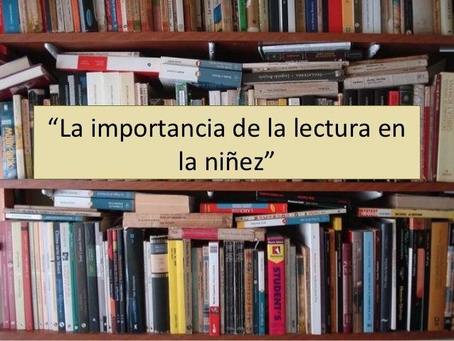 """""""La importancia de la lectura en           la niñez"""""""