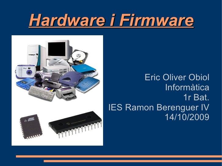 Hardware i Firmware Eric Oliver Obiol Informàtica 1r Bat. IES Ramon Berenguer IV 14/10/2009