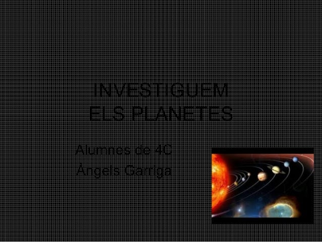 INVESTIGUEM ELS PLANETES Alumnes de 4C Àngels Garriga