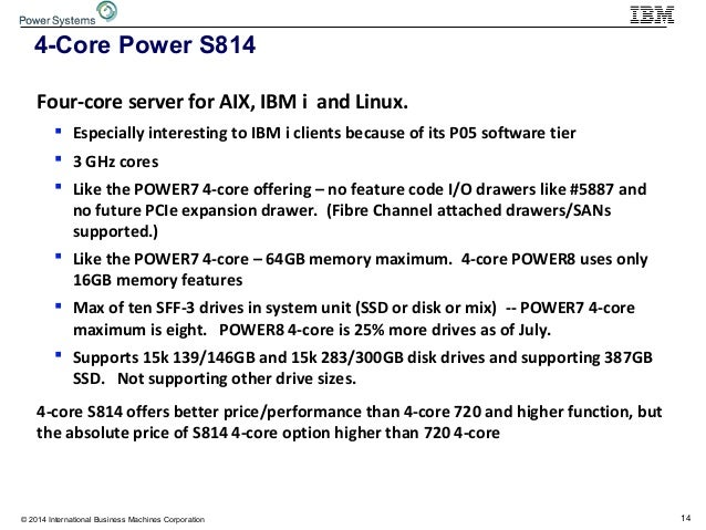 14© 2014 International Business Machines Corporation 4-Core Power S814 Four-core server for AIX, IBM i and Linux.  Especi...