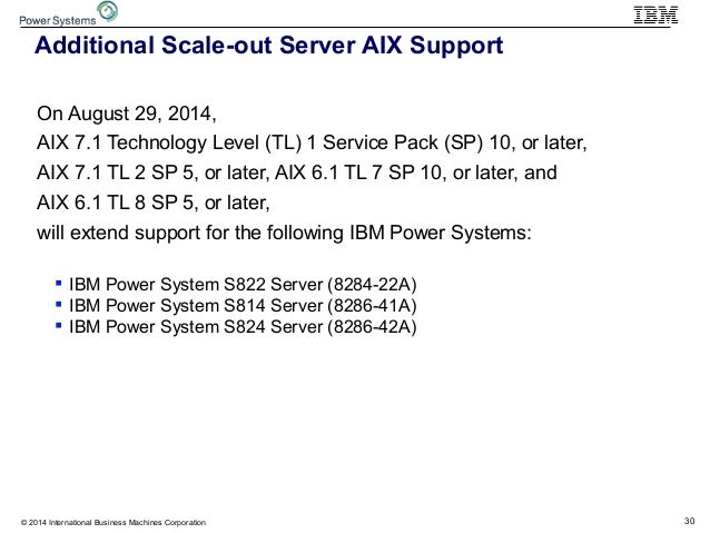 30© 2014 International Business Machines Corporation Additional Scale-out Server AIX Support On August 29, 2014, AIX 7.1 T...