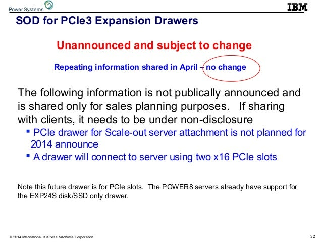 32© 2014 International Business Machines Corporation SOD for PCIe3 Expansion Drawers The following information is not publ...