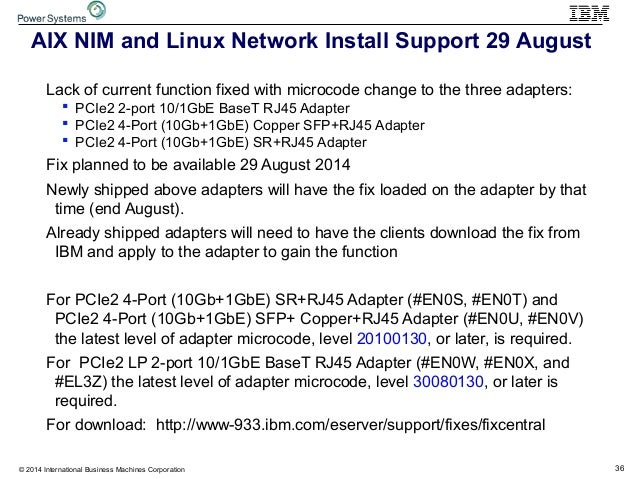 36© 2014 International Business Machines Corporation AIX NIM and Linux Network Install Support 29 August Lack of current f...