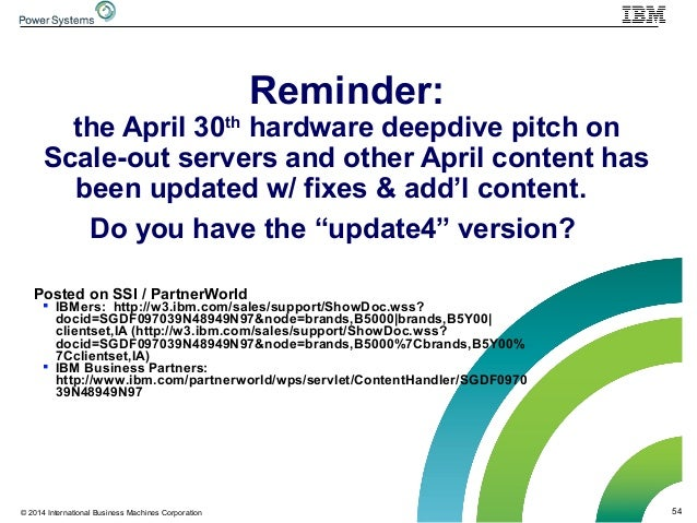 54© 2014 International Business Machines Corporation Reminder: the April 30th hardware deepdive pitch on Scale-out servers...