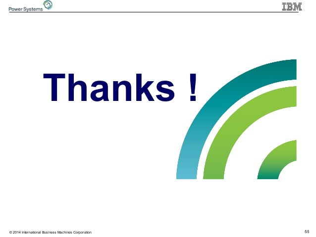 55© 2014 International Business Machines Corporation Thanks !