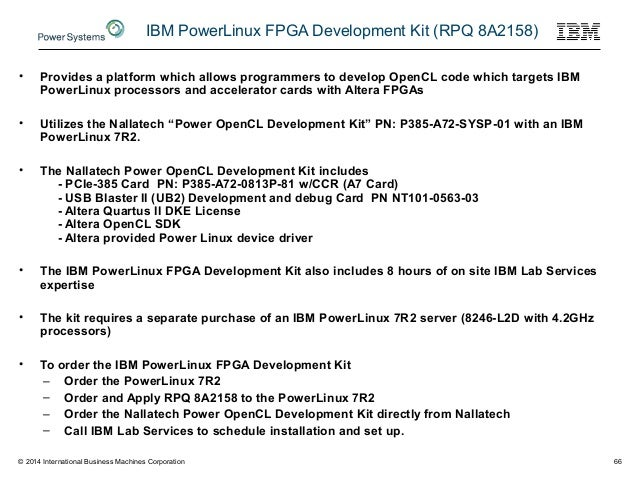 IBM PowerLinux FPGA Development Kit (RPQ 8A2158) • Provides a platform which allows programmers to develop OpenCL code whi...