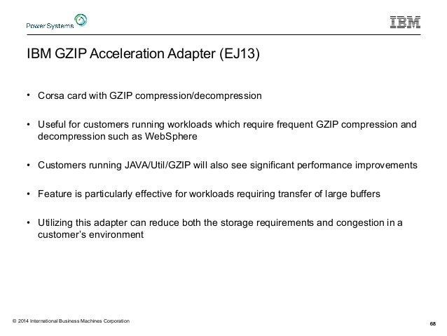IBM GZIP Acceleration Adapter (EJ13) • Corsa card with GZIP compression/decompression • Useful for customers running workl...