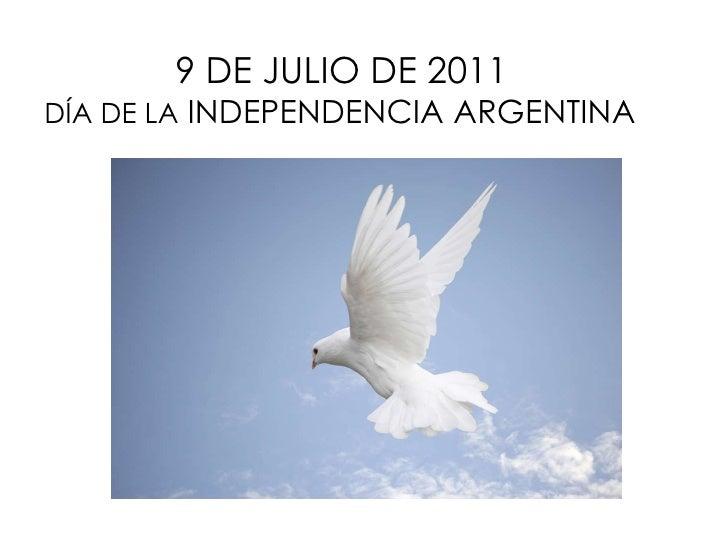 9 DE JULIO DE 2011   DÍA DE LA  INDEPENDENCIA ARGENTINA