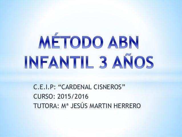 """C.E.I.P: """"CARDENAL CISNEROS"""" CURSO: 2015/2016 TUTORA: Mª JESÚS MARTIN HERRERO"""