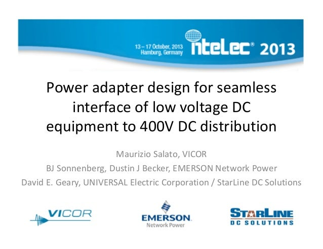 Power adapter design for seamless  interface of low voltage DC  equipment to 400V DC distribution Maurizio Salato, VICOR B...