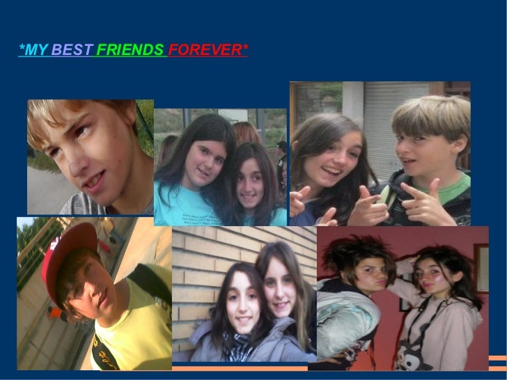 *MY BEST FRIENDS FOREVER*