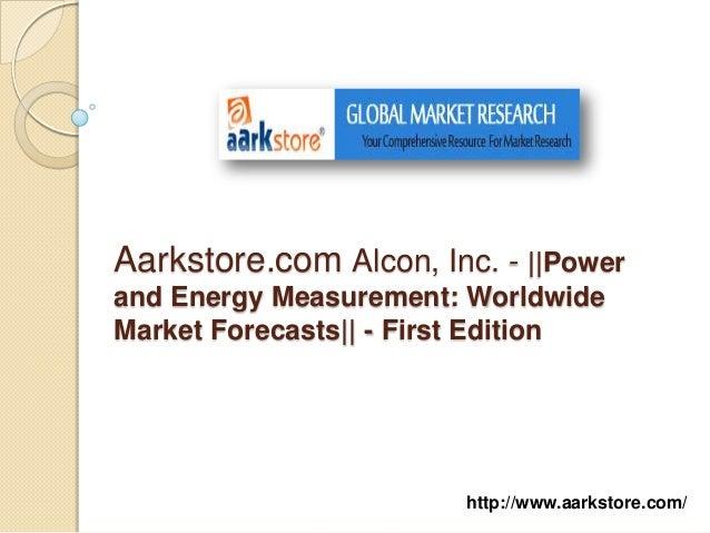 Aarkstore.com Alcon, Inc. - ||Powerand Energy Measurement: WorldwideMarket Forecasts|| - First Edition                    ...