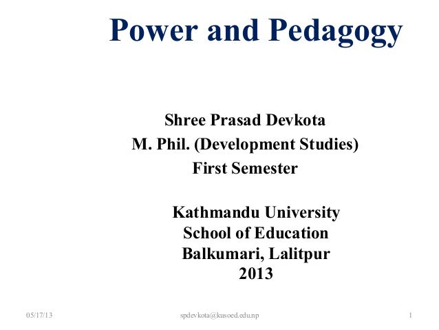 Shree Prasad DevkotaM. Phil. (Development Studies)First SemesterPower and PedagogyKathmandu UniversitySchool of EducationB...