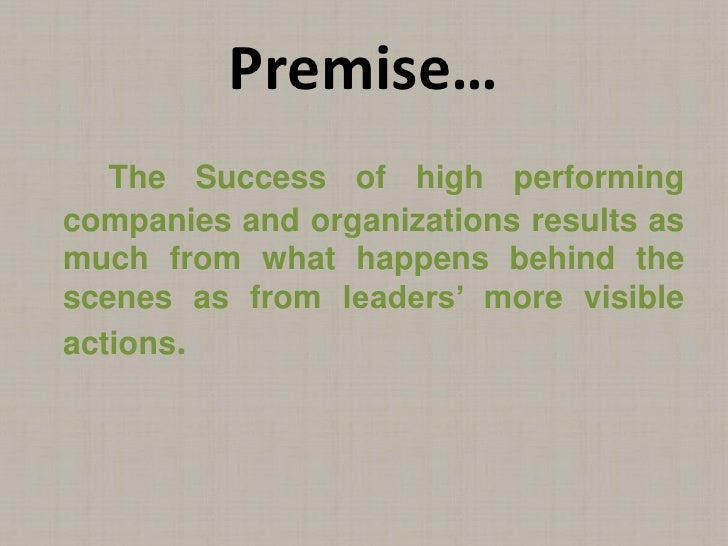 The Success of high performing companies and organizations results as much from what happens behind the scenes as from lea...