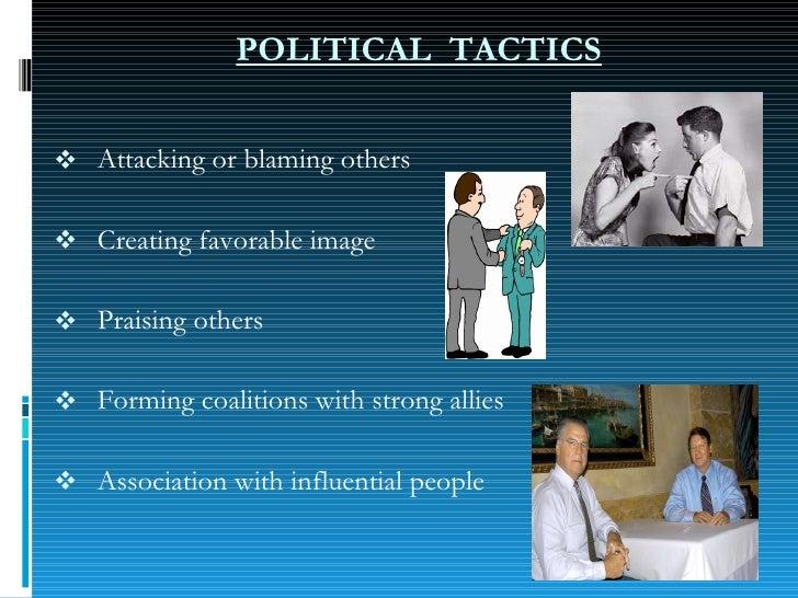 POLITICAL  TACTICS <ul><li>Attacking or blaming others </li></ul><ul><li>Creating favorable image </li></ul><ul><li>Praisi...