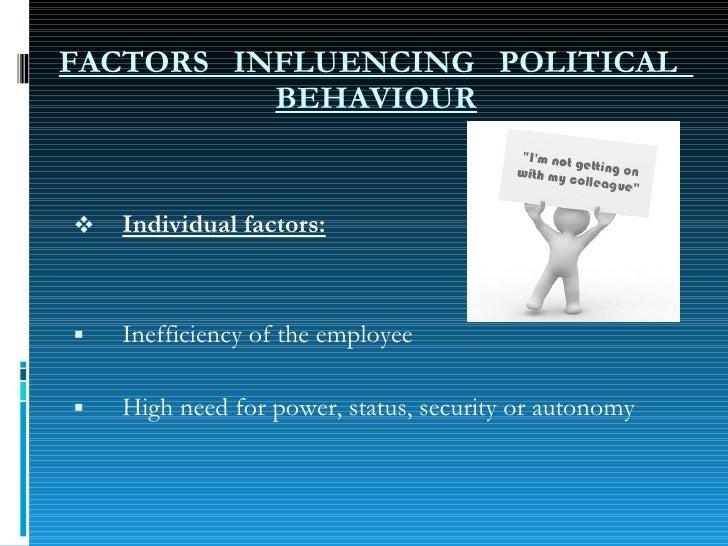FACTORS  INFLUENCING  POLITICAL  BEHAVIOUR <ul><li>Individual factors: </li></ul><ul><li>Inefficiency of the employee </li...