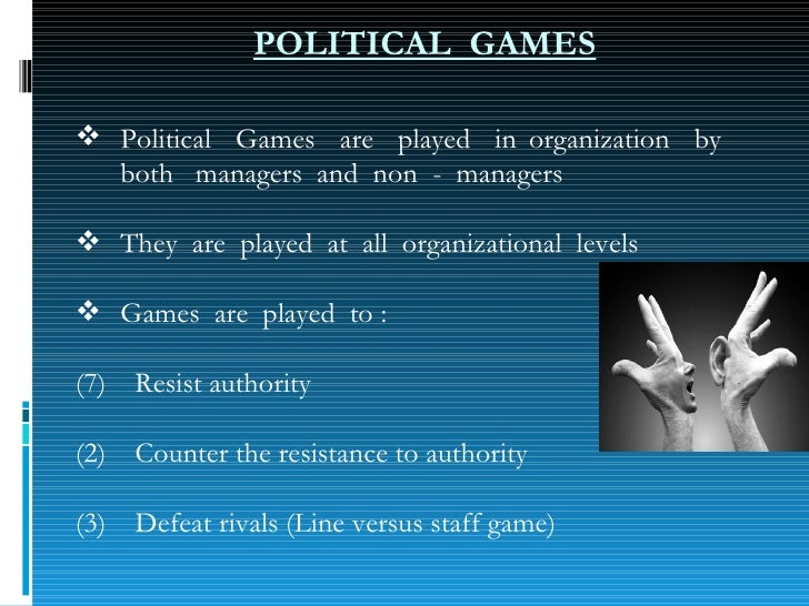POLITICAL  GAMES <ul><li>Political  Games  are  played  in organization  by  both  managers  and  non  -  managers </li></...