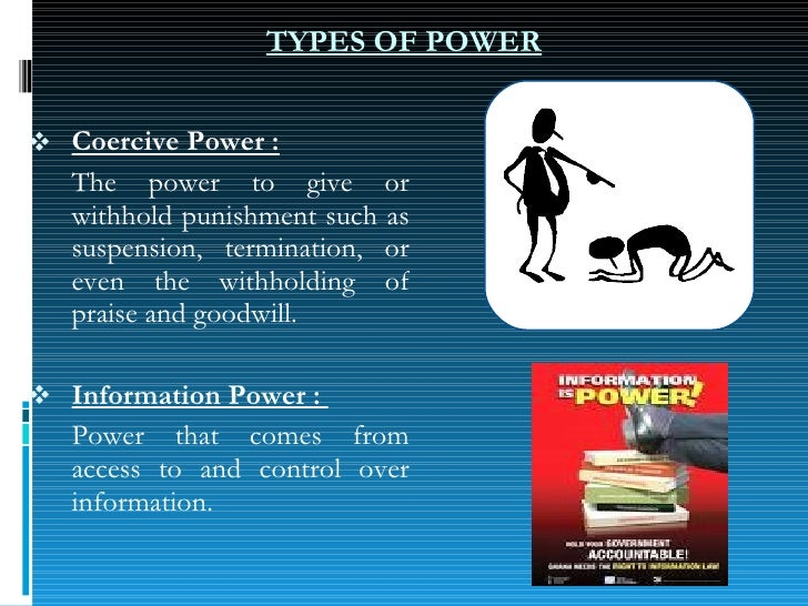 <ul><li>Coercive Power : </li></ul><ul><li>The power to give or withhold punishment such as suspension, termination, or ev...