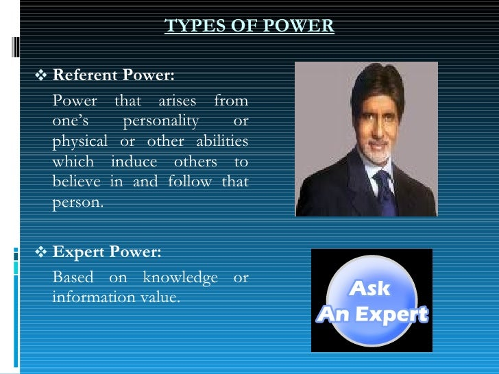 <ul><li>Referent Power:  </li></ul><ul><li>Power that arises from one's personality or physical or other abilities which i...
