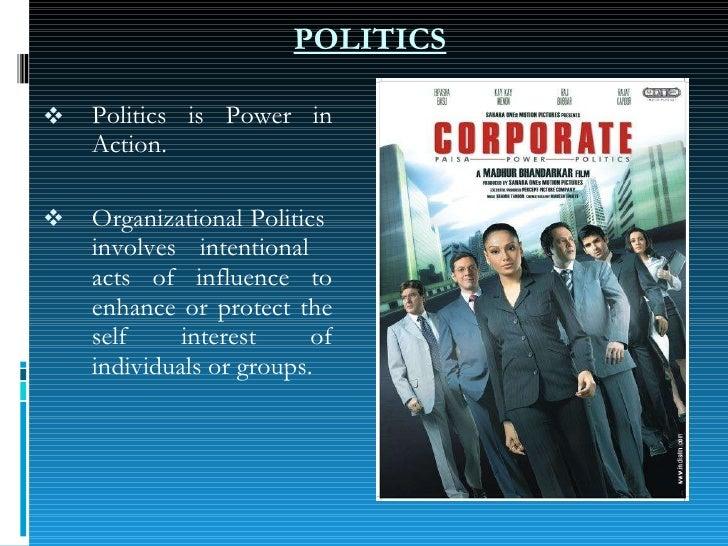 POLITICS <ul><li>Politics is Power in Action. </li></ul><ul><li>Organizational Politics  involves intentional  acts of inf...