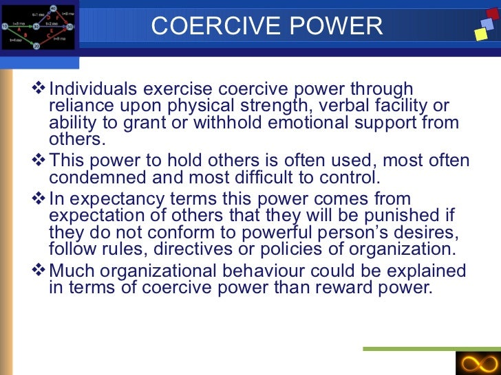 COERCIVE POWER <ul><li>Individuals exercise coercive power through reliance upon physical strength, verbal facility or abi...