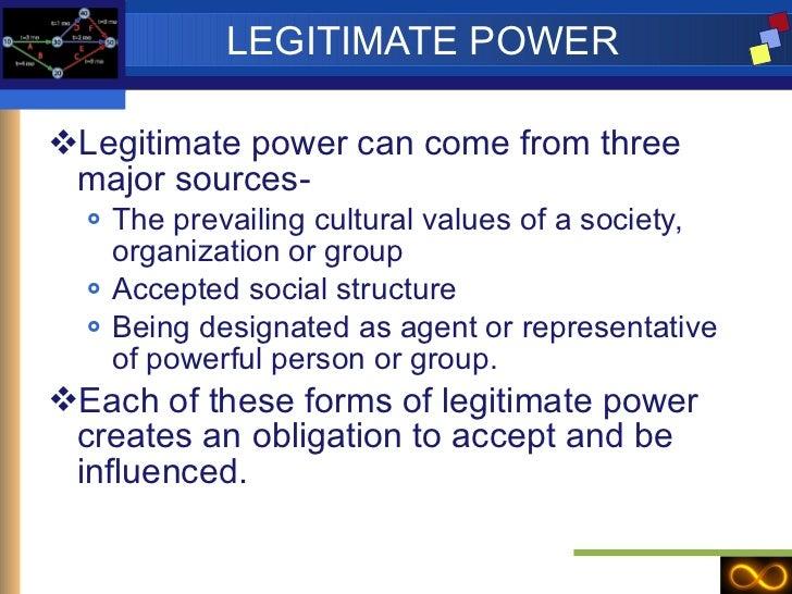LEGITIMATE POWER <ul><li>Legitimate power can come from three major sources-  </li></ul><ul><ul><li>The prevailing cultura...
