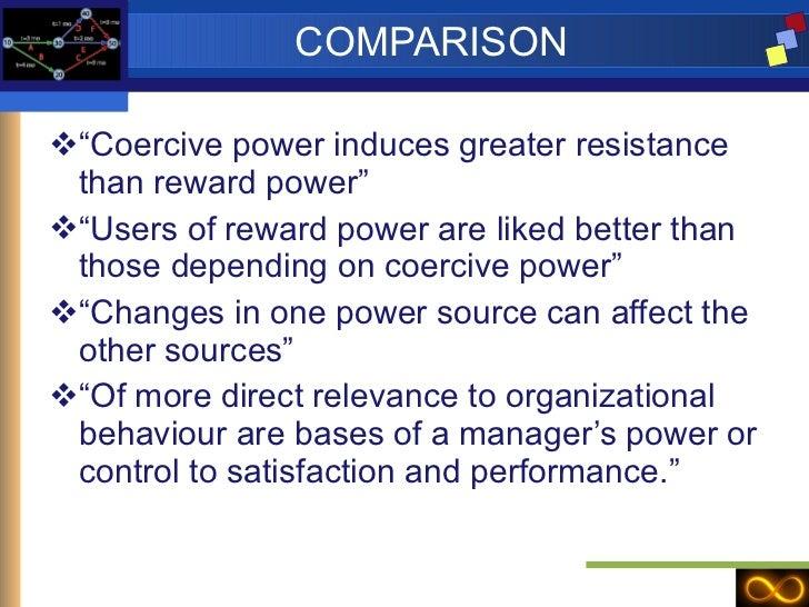 "COMPARISON <ul><li>"" Coercive power induces greater resistance than reward power"" </li></ul><ul><li>"" Users of reward powe..."
