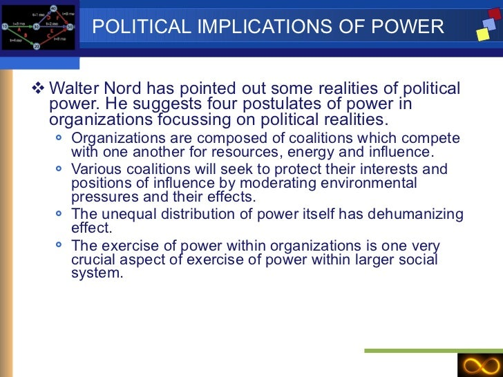 POLITICAL IMPLICATIONS OF POWER <ul><li>Walter Nord has pointed out some realities of political power. He suggests four po...