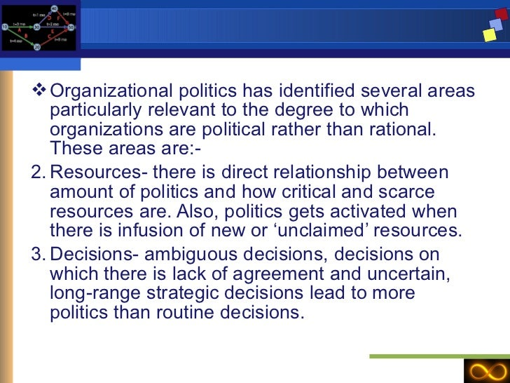 <ul><li>Organizational politics has identified several areas particularly relevant to the degree to which organizations ar...