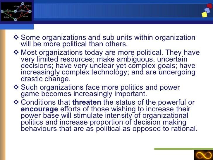 <ul><li>Some organizations and sub units within organization will be more political than others. </li></ul><ul><li>Most or...