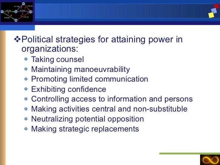 <ul><li>Political strategies for attaining power in organizations: </li></ul><ul><ul><li>Taking counsel </li></ul></ul><ul...