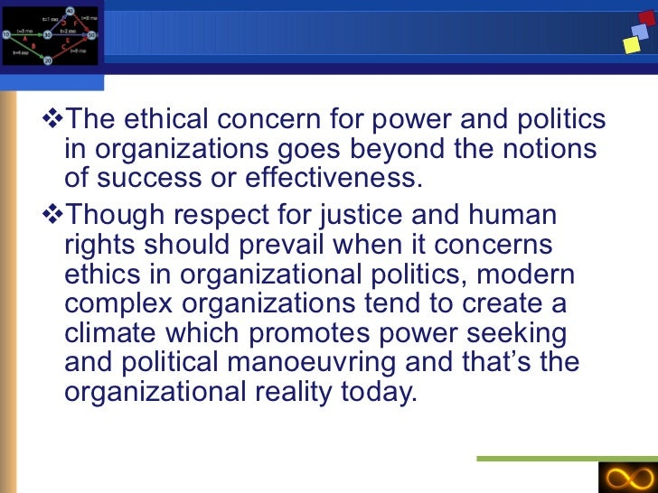 <ul><li>The ethical concern for power and politics in organizations goes beyond the notions of success or effectiveness. <...