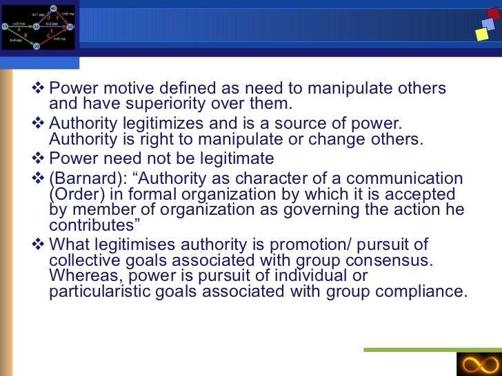<ul><li>Power motive defined as need to manipulate others and have superiority over them. </li></ul><ul><li>Authority legi...