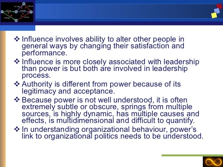 <ul><li>Influence involves ability to alter other people in general ways by changing their satisfaction and performance. <...