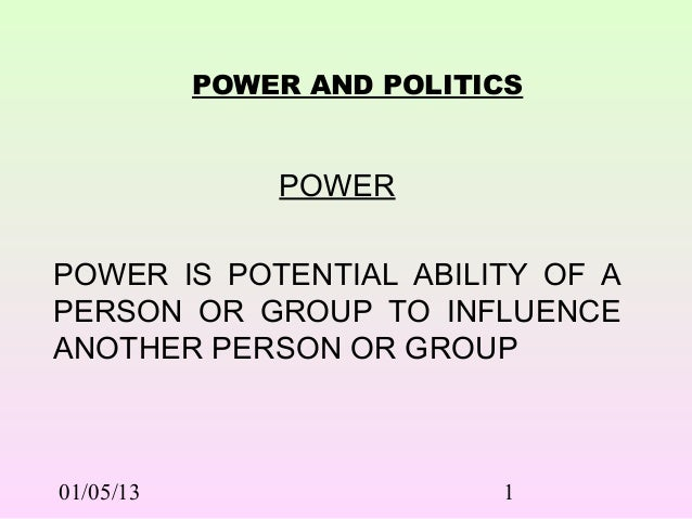POWER AND POLITICS               POWERPOWER IS POTENTIAL ABILITY OF APERSON OR GROUP TO INFLUENCEANOTHER PERSON OR GROUP01...