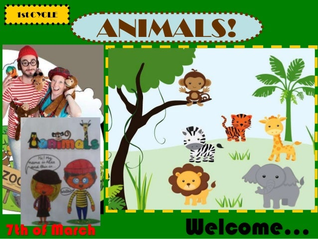 ANIMALS! 1st CYCLE Welcome…7th of March