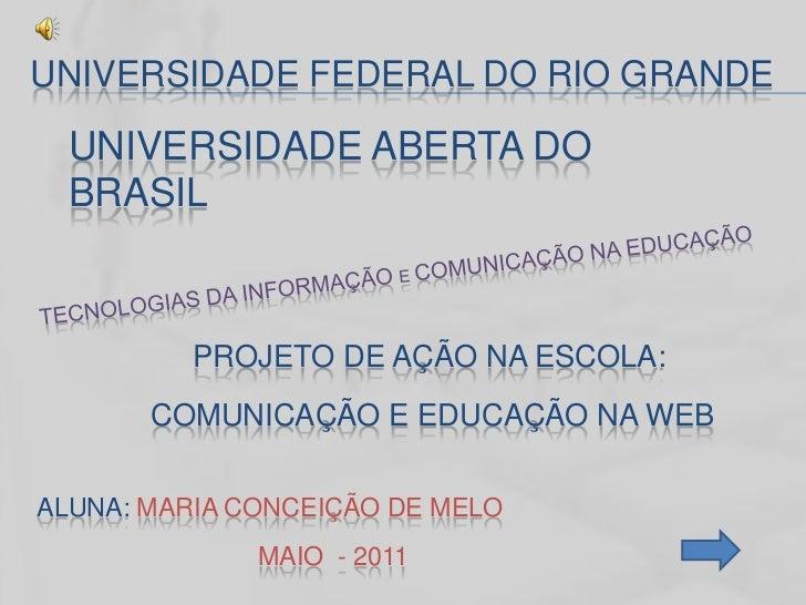 UNIVERSIDADE FEDERAL DO RIO GRANDE  UNIVERSIDADE ABERTA DO  BRASIL          PROJETO DE AÇÃO NA ESCOLA:       COMUNICAÇÃO E...